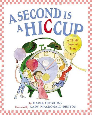 A Second Is a Hiccup By Hutchins, Hazel/ Denton, Kady MacDonald (ILT)
